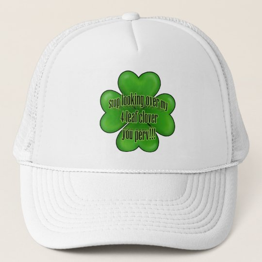 stop looking over my 4 leaf clover you perv!!! trucker hat