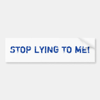 STOP LYING TO ME! CAR BUMPER STICKER