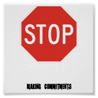 stop making commitments poster