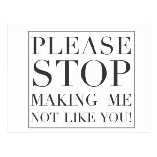 Stop Making Me Not Like You Postcard