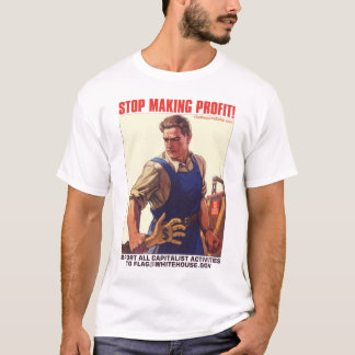 Stop Making Profit! T-Shirt