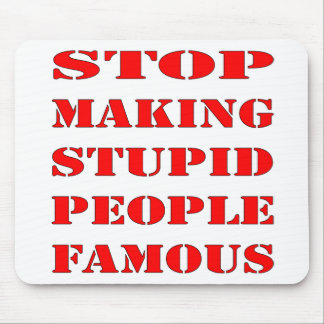 Stop Making Stupid People Famous Mouse Pad