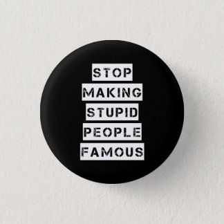 Stop Making Stupid People Famous Pinback Button