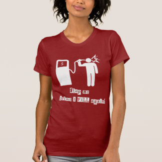 Stop me before I FILL again! T-shirt