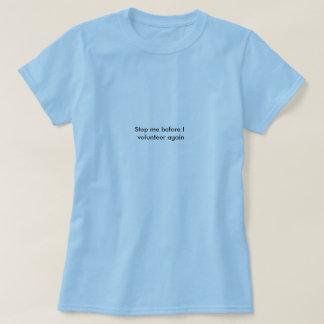 Stop me before I volunteer again T-Shirt