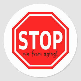 STOP me from aging! Round Sticker