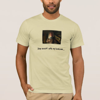 Stop messin' with my head man.... T-Shirt