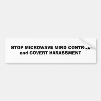 STOP MICROWAVE MIND CONTROLand COVERT HARASSMENT Bumper Sticker