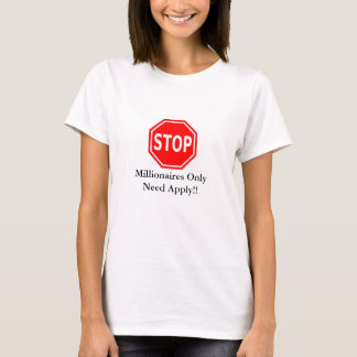 Stop! Millionaires Only Need Apply Fun Ladies Tee