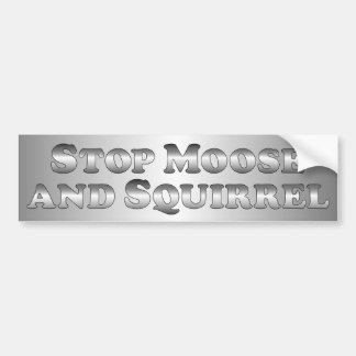 Stop Moose and Squirrel - Basic Car Bumper Sticker