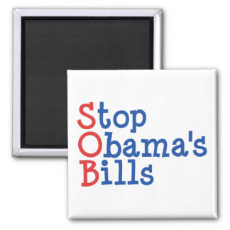 Stop Obama's Bills - from ruining our Country 2 Inch Square Magnet