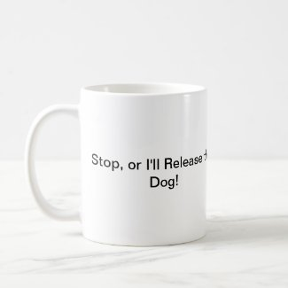 Stop, or I'll Release the Dog! Coffee Mug