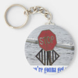 Stop or you're gonna get wet! key chain