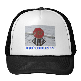 Stop or you're gonna get wet! trucker hat