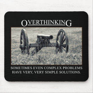 Stop overthinking the solutions to problems mouse pad