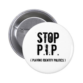 Stop, P.I.P., ( Playing Identity Politics ) Button