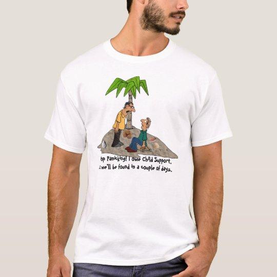 Stop Panicking, I Owe Child Support Shirt