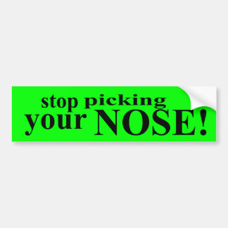 Stop Picking Your Nose Bumper Sticker