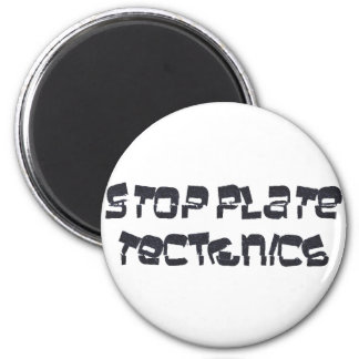 Stop Plate Tectonics 2 Inch Round Magnet