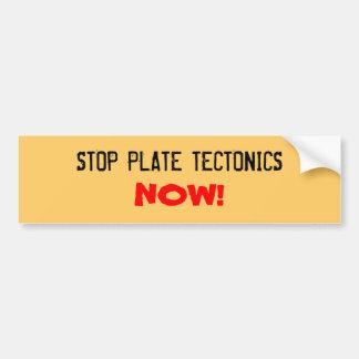 STOP PLATE TECTONICS, NOW! CAR BUMPER STICKER