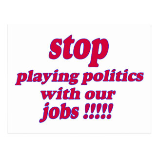Stop playing politics with our jobs! postcard