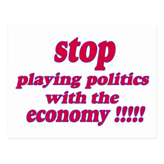 Stop playing politics with the economy postcard