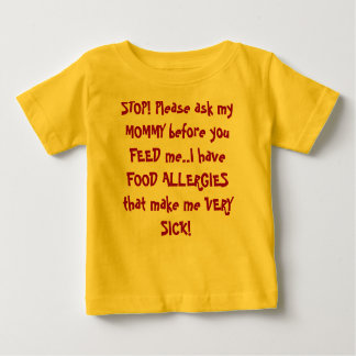 STOP! Please ask my MOMMY before you FEED me..I... Baby T-Shirt