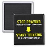 Stop Praying Start Thinking Fridge Magnet