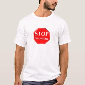 Stop Pretending T-Shirt
