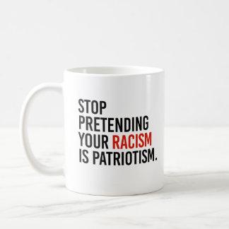 Stop pretending your racism is patriotism - coffee mug