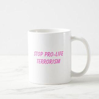 stop pro-life terrorism classic white coffee mug