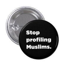 Stop Profiling Muslims Button at Zazzle