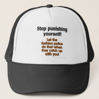 Stop punishing yourself! Let the fashion police... Trucker Hat