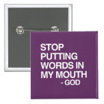 STOP PUTTING WORDS IN MY MO PINS