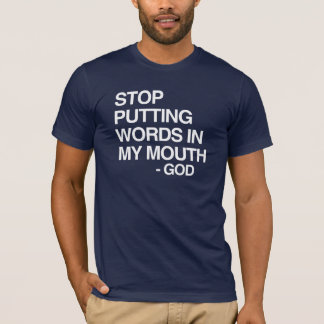 STOP PUTTING WORDS IN MY MO T-Shirt
