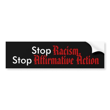 the_subcon Stop Racism, Stop Affirmative Action Bumper Sticker