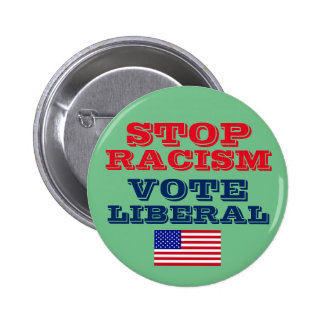 Stop Racism Vote Liberal Button