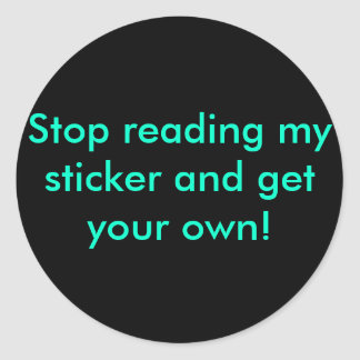 Stop reading my sticker and get your own!