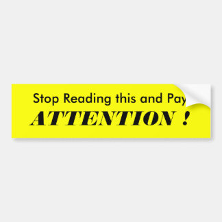 Stop Reading this and Pay, ATTENTION ! Car Bumper Sticker