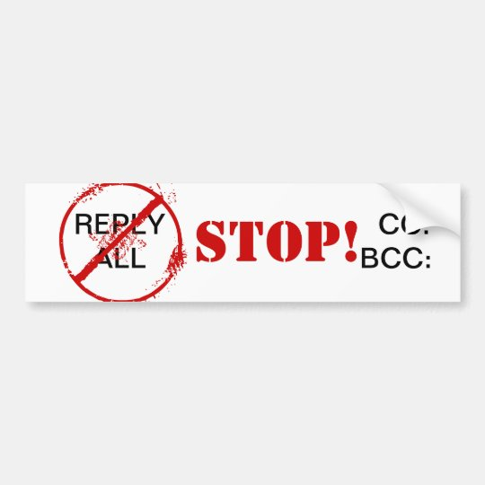 STOP REPLY ALL STOP BCC CC BUMPER STICKER