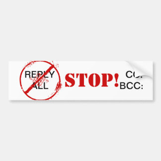 STOP REPLY ALL STOP BCC CC CAR BUMPER STICKER