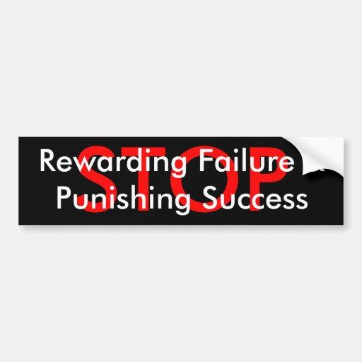 STOP  Rewarding Failure &Punishing Success Bumper Sticker