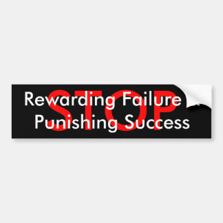 STOP  Rewarding Failure &Punishing Success Car Bumper Sticker