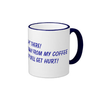 STOP RIGHT THERE!Now slowly back away from my c... Ringer Coffee Mug