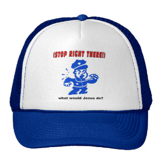 Stop Right There, what would Jesus do? Gift Trucker Hat