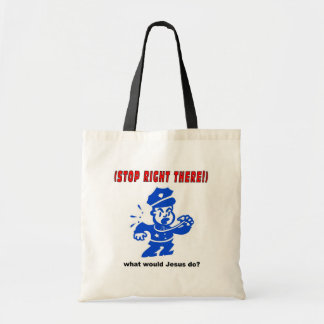 Stop Right There, what would Jesus do? Gift Tote Bags