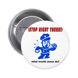 Stop Right There, what would Jesus do? Gift Pins