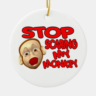 Stop Scaring My Monkey Ceramic Ornament