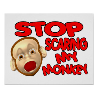 Stop Scaring My Monkey Posters