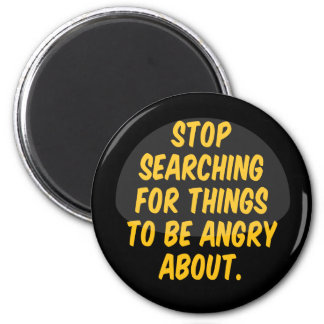 Stop Searching for Things to be Angry About. 2 Inch Round Magnet